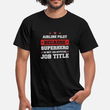 Airline Airline Pilot Omdat Superhero is geen baan - Mannen T-shirt
