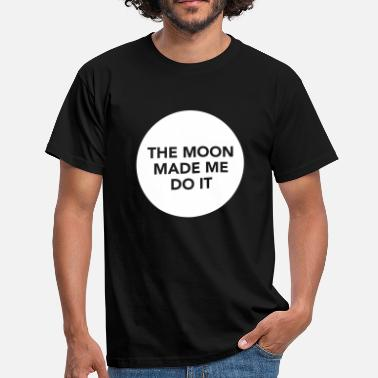 The Moon Made Me Do It - T-skjorte for menn