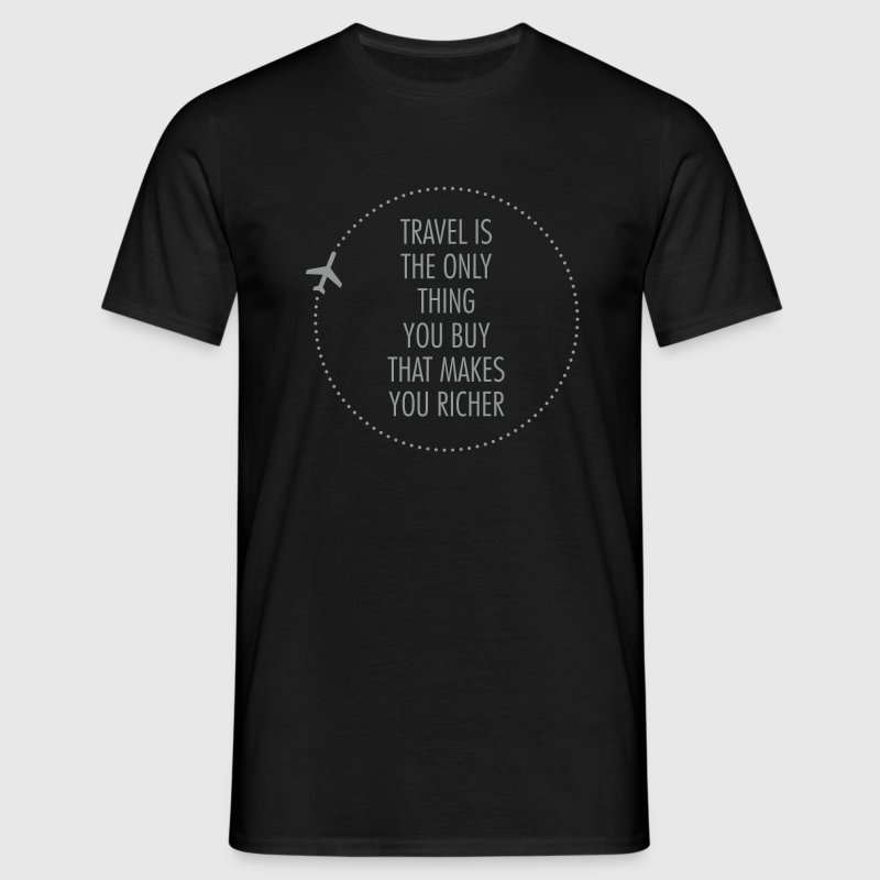 Travel Is The Only Thing You Buy... - Männer T-Shirt