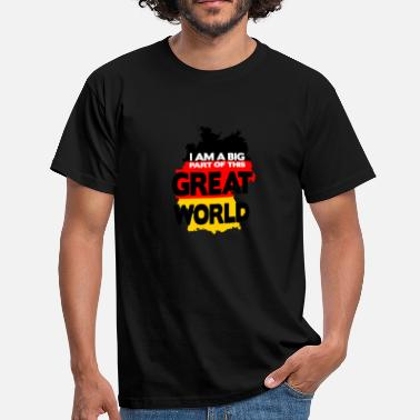 Part Of The World I am a big part of this great world, Germany, - Men's T-Shirt