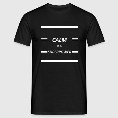 Calm Is A Superpower - Männer T-Shirt