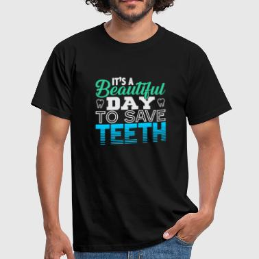 Beautiful Day to Save Teeth - Men's T-Shirt