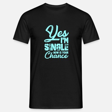 Flirt Yes, I'm Single Now is Your Chance - Men's T-Shirt