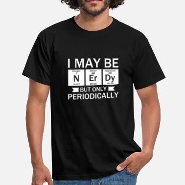 Nerdy I May Be Nerdy But Only Periodically - Men's T-Shirt