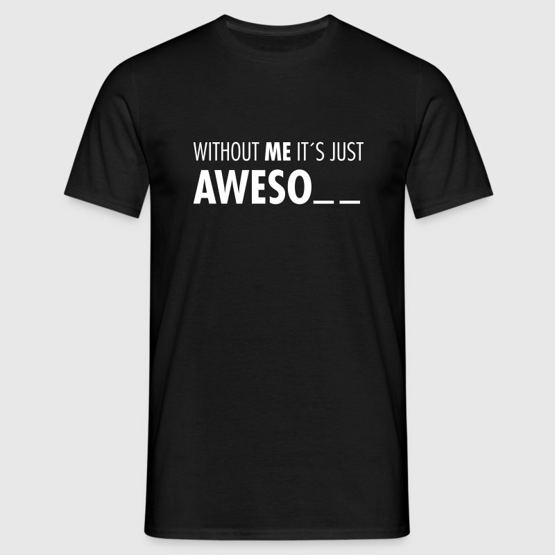 Without Me It´s Just Aweso.. - Men's T-Shirt