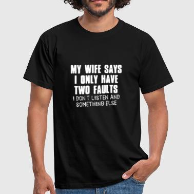 My wife says I only have two Faults - Men's T-Shirt