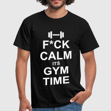 Fuck Calm Its Gym Time - Fitness, Bodybuilding - Männer T-Shirt