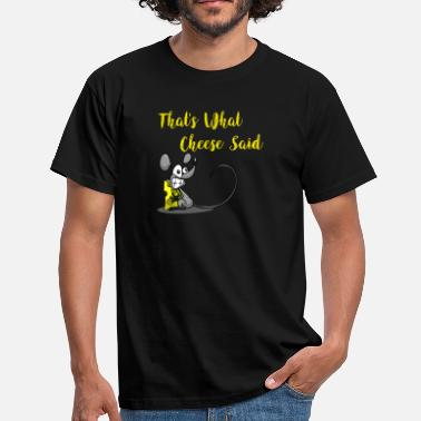 Tee Maus That's what cheese said spaß Maus Käse T-Shirt - Männer T-Shirt