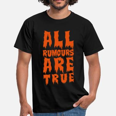 Hide all rumours are true  - Men's T-Shirt