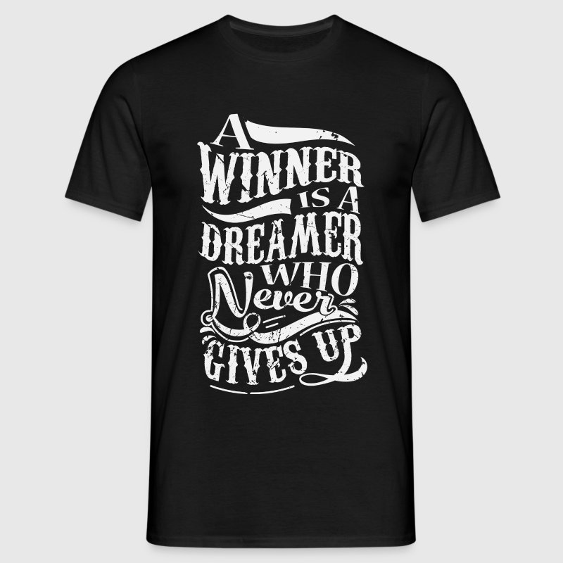 A Winner Is A Dreamer Who Never Gives Up - Men's T-Shirt