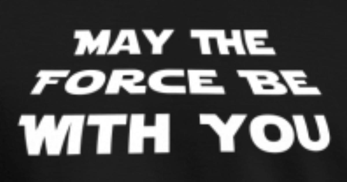 may the force be with you Star Wars Zitat af Teilzeitheld | Spreadshirt