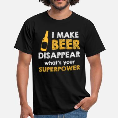 I Make Beer Disappear Whats Your Superpower I Make Beer Disappear Whats Your Superpower - Men's T-Shirt