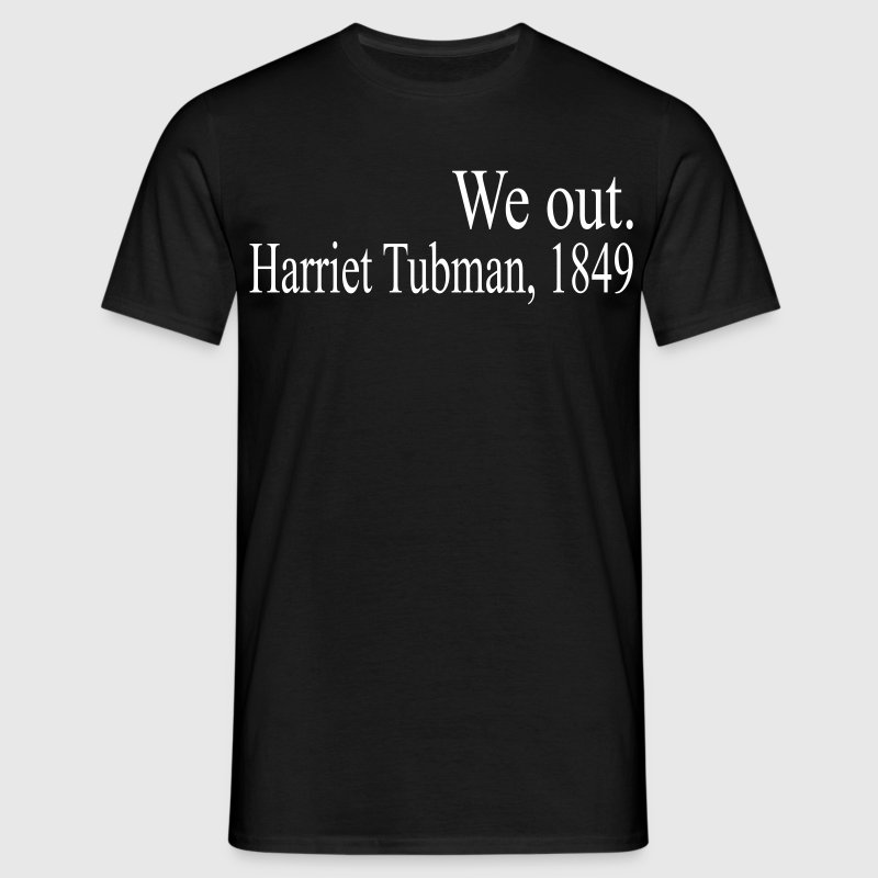 We Out Harriet Tubman 1849 - Men's T-Shirt