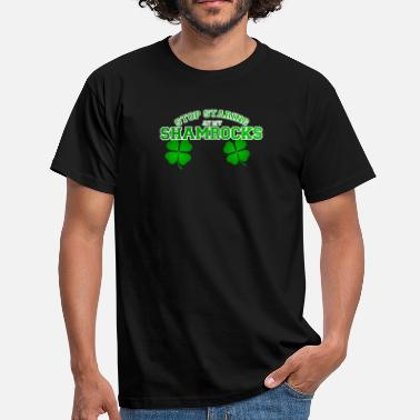Stop Staring Stop staring at my shamrocks - Men's T-Shirt