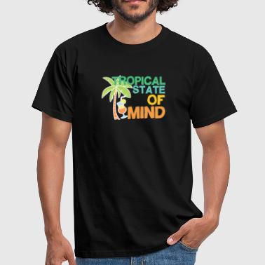 Tropical State of Mind - Men's T-Shirt