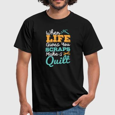 Funny Quilting Gift When Life Gives You Scraps Make A Quilt - Men's T-Shirt