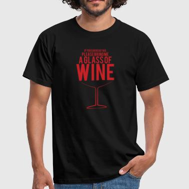 If You Can Read This Please Bring Me A Glass Of Wine - Men's T-Shirt