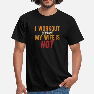 Wife In Training I train because my wife is hot - Men's T-Shirt