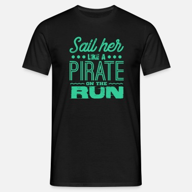 Sail Race Sail her like a pirate on the run - Men's T-Shirt