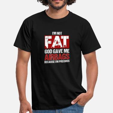 Airbag I'm Not Fat God Gave Me Airbags Because I'm - Men's T-Shirt