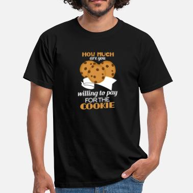 Payer How Much Are You Willing To Pay For The Cookie - Männer T-Shirt