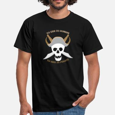 Ändern To Err Is Human To Arr Is Pirate - Männer T-Shirt