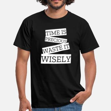 Valuable Time is valuable, wasting it meaningfully - Men's T-Shirt