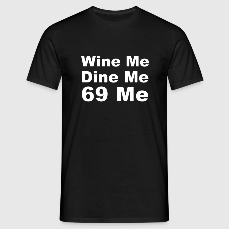 Wine me, Dine me, 69 me - Men's T-Shirt