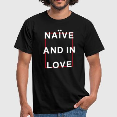 Naive Love Graphic Naive And In Love - Men's T-Shirt