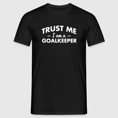 trust me i am a goalkeeper - Men's T-Shirt
