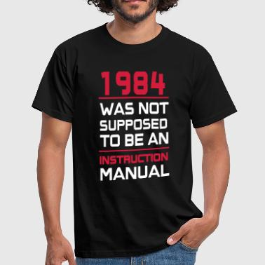 Manual 1984 was not supposed to be an Instruction Manual  - Männer T-Shirt