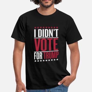 Vote Sprüche I didn't vote for trump - Männer T-Shirt