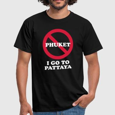 NO Go To Phuket I Go To Pattaya - Men's T-Shirt