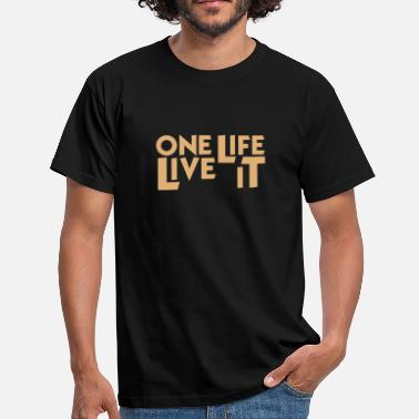 One Life Live It One Life. Live it. - Men's T-Shirt