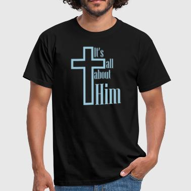 It's all about Him - Men's T-Shirt