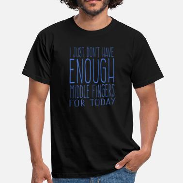 Elton Just not enough middle finger for today - Men's T-Shirt