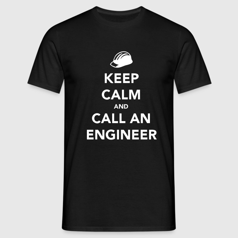 Keep Calm and Call an Engineer - Men's T-Shirt