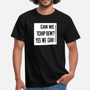 Tribe Can WE Tchip dEM ? Yes We Can ! - T-shirt Homme