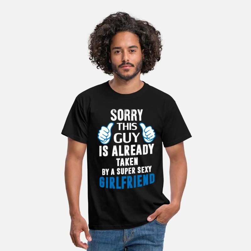 Girlfriend T-Shirts - Sorry This Guy Is Already Taken By A Super Sexy G - Men's T-Shirt black
