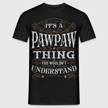 It Is A Pawpaw Thing You Wouldnt Understand - Men's T-Shirt