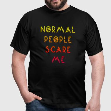 Normal people scare me - Mannen T-shirt