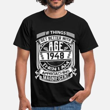 1948 Things Better 1948 Age Approach Magnificent - Men's T-Shirt