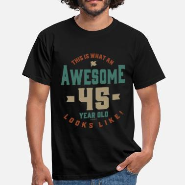 45 Years Old Awesome 45 Year Old - Men's T-Shirt