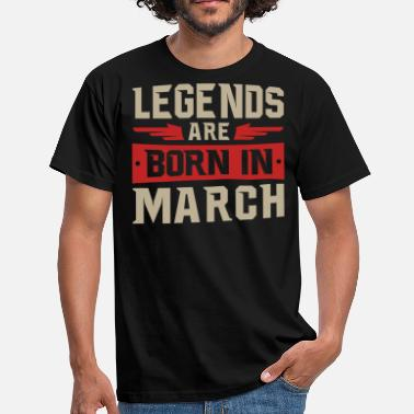 March LEGENDS ARE BORN IN MARCH - Men's T-Shirt