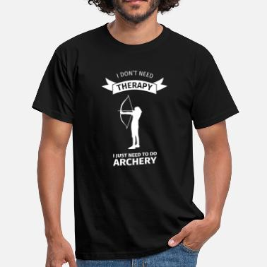 I Do Not Neet Therapy I Don't Neet Therapy I Just need to do archery - Men's T-Shirt