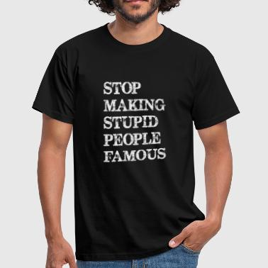 Funny Stop making stupid people famous - Men's T-Shirt