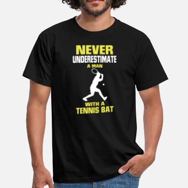 Tennis Racket NEVER UNDERESTIMATE A MAN WITH TENNIS RACKETS - Men's T-Shirt