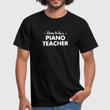 born to be a piano teacher - Men's T-Shirt