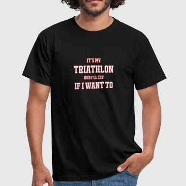 It's My Triathlon And I'll Cry If I Want To Funny - Men's T-Shirt