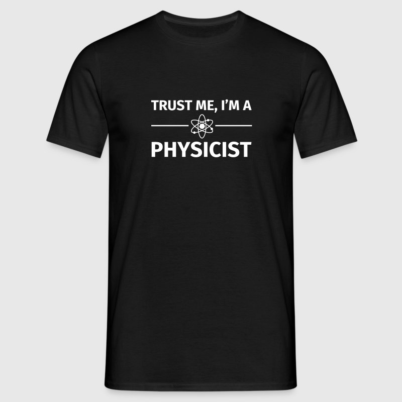 Trust me I'm an Physicist - Camiseta hombre